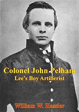 Colonel John Pelham: Lee's Boy Artillerist [Illustrated Edition]