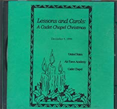 Lessons and Carols- A Cadet Chapel Christmas December 5, 1999 United States Air Force Academy Cadet Chapel (MUSIC CD)