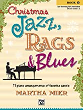 Christmas Jazz, Rags & Blues, Bk 1: 11 piano arrangements of favorite carols for late elementary to early intermediate pianists