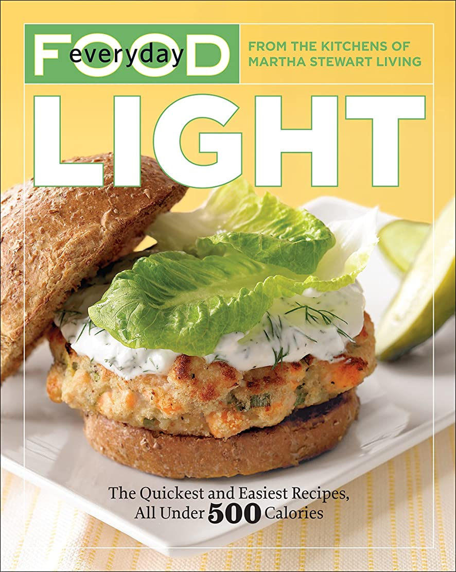 Everyday Food: Light: The Quickest and Easiest Recipes, All Under 500 Calories: A Cookbook (English Edition)