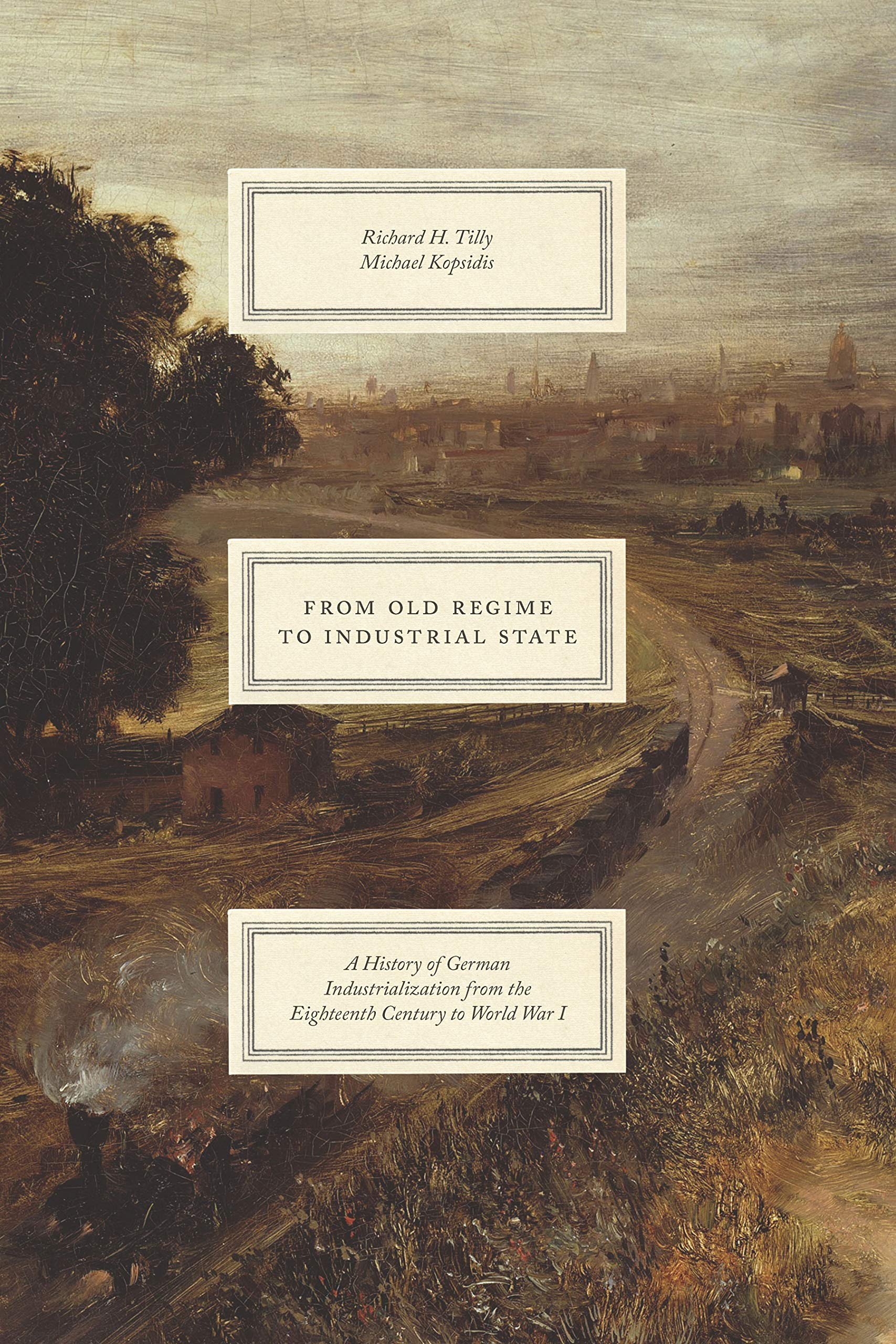From Old Regime to Industrial State: A History of German Industrialization from the Eighteenth Century to World War I (Markets and Governments in Economic History)