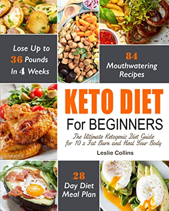 Keto Diet Cookbook For Beginners: The Ultimate Ketogenic Diet Guide For 10x Fat Burn and Heal Your Body