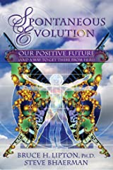 Spontaneous Evolution: Our Positive Future and a Way to Get There From Here Kindle Edition
