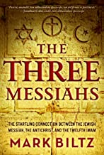 The Three Messiahs: The Startling Connection Between the Jewish Messiah, the Antichrist, and the Twelfth Imam