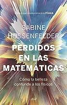 Perdidos en las matemáticas: Cómo la belleza confunde a los físicos (Spanish Edition)