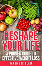 Reshape your life - a proven guide to effective weight loss
