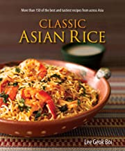 Classic Asian Rice: More Than 150 of the Best and Tastiest Recipes from Across Asia