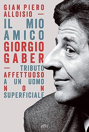 Il mio amico Giorgio Gaber: Tributo affettuoso a un uomo non superficiale