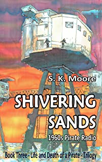 SHIVERING SANDS: 1960s Pirate Radio (LIFE AND DEATH OF A PIRATE Book 3)