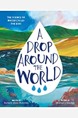 A Drop Around the World: The Science Of Water Cycles On Planet Earth For Kids (Earth Science, Science Books For Kids, Nature Books) Paperback