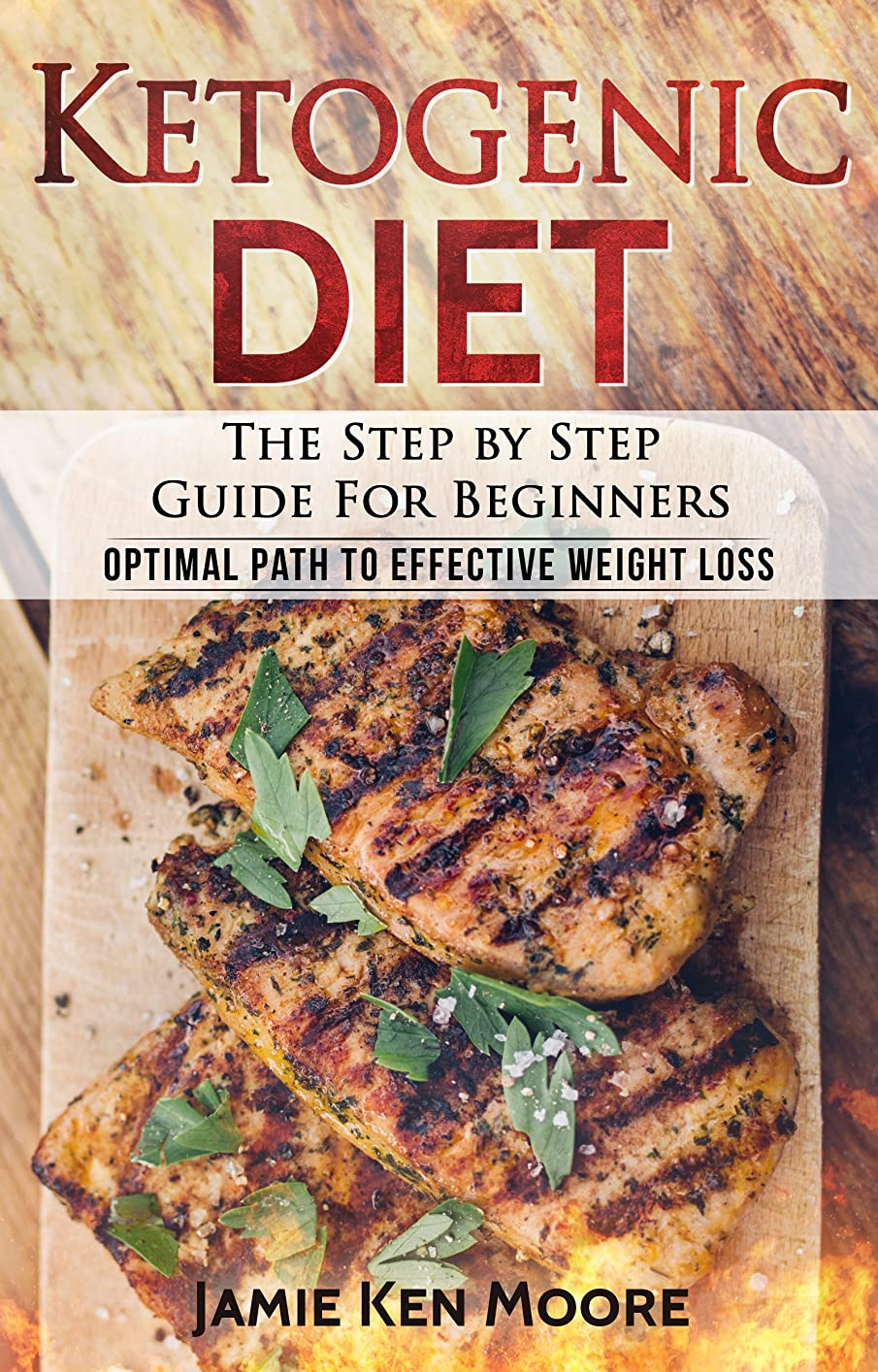 Ketogenic Diet :The Step by Step Guide For Beginners: Ketogenic Diet For Beginners : Ketogenic Diet For Weight Loss : Keto Diet : The Step by Step Guide For Beginners (English Edition)