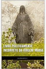 Livro Politicamente Incorreto da Virgem Maria eBook Kindle
