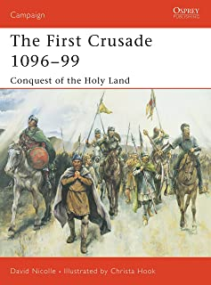 The First Crusade 1096–99: Conquest of the Holy Land (Campaign)