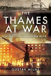 The Thames at War: Saving London From the Blitz