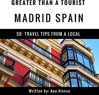 Greater Than a Tourist - Madrid, Spain: 50 Travel Tips from a Local
