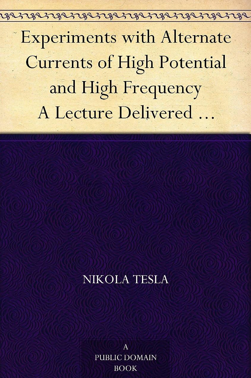 つづり決済悪化させるExperiments with Alternate Currents of High Potential and High Frequency A Lecture Delivered before the Institution of Electrical Engineers, London (English Edition)