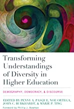 Transforming Understandings of Diversity in Higher Education: Demography, Democracy, and Discourse (Engaged Research and Practice for Social Justice in Educatio)