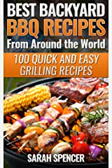 Best Backyard BBQ Recipes from Around the World: 100 Quick and Easy Grilling Recipes Kindle Edition