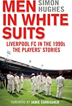 Men in White Suits: Liverpool FC in the 1990s - The Players' Stories by Simon Hughes (9-Apr-2015) Hardcover