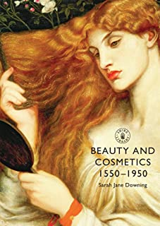 Beauty and Cosmetics 1550–1950 (Shire Library)
