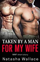 Taken by a Man for My Wife: First Time Gay Cuckold MMF Short Story