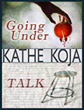 Talk/Going Under: Two Novels by Kathe Koja