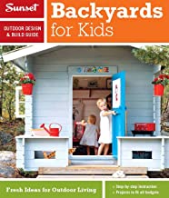 Sunset Outdoor Design & Build Guide: Backyards for Kids: Fresh Ideas for Outdoor Living (Sunset Outdoor Design & Build Guides)