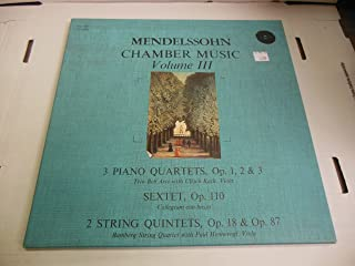 Mendelssohn Chamber Music Volume III 3 Piano Quartets, Op. 1, 2 & 3 Sextet, Op. 110 2 String Quintets, Op. 18 & Op. 87