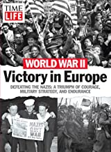 World War II - Victory in Europe: Defeating the Nazis: A Triumph of Courage, Military Strategy, and Endurance