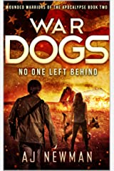 War Dogs No One Left Behind: Wounded Warriors of the Apocalypse: Post-Apocalyptic Survival Fiction Kindle Edition