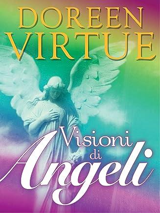 Visioni di Angeli: Il Metodo per Entrare in Contatto con gli Angeli