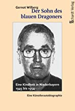 Der Sohn des blauen Dragoners: Eine Kindheit in Niederbayern 1945 bis 1954. Eine Künstlerautobiographie (German Edition)