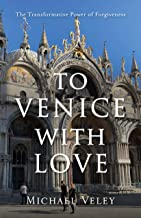 To Venice With Love: The Transformative Power of Forgiveness