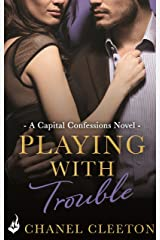 Playing With Trouble: Capital Confessions 2 Kindle Edition