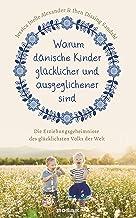 Warum dänische Kinder glücklicher und ausgeglichener sind: Die Erziehungsgeheimnisse des glücklichsten Volks der Welt (Ger...