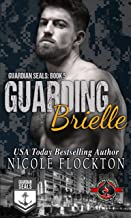 Guarding Brielle (Special Forces: Operation Alpha) (Guardian SEALs Book 5)