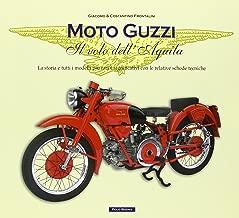 Moto Guzzi il volo dell'aquila. La storia e tutti i modelli più rari e significativi con le relative schede tecniche