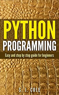 Python programming: Easy and Step by step Guide for Beginners: Learn Python