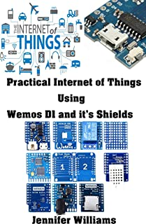 Practical Internet Of Things using Wemos D1 and it's shields: IoT Real Time example with Esp8266 Microcontroller