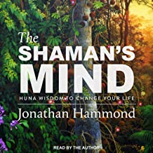 The Shaman's Mind: Huna Wisdom to Change Your Life