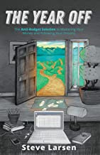The Year Off: The Anti-Budget Solution to Mastering Your Money and Following Your Dreams