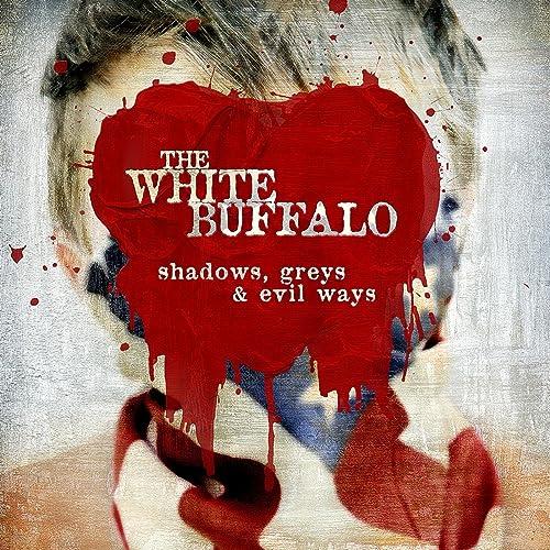 Shadows, Greys & Evil Ways von The White Buffalo bei Amazon Music ...