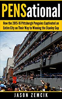 PENSational: How the 2015-16 Pittsburgh Penguins Captivated an Entire City on Their Way to Winning the Stanley Cup