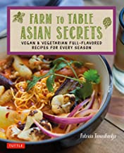 Farm to Table Asian Secrets: Vegan & Vegetarian Full-Flavored Recipes for Every Season
