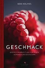 Geschmack: Gebrauchsanleitung für einen vernachlässigten Sinn - - (German Edition)
