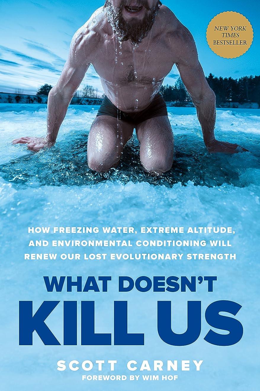 わがまま専門用語前進What Doesn't Kill Us: How Freezing Water, Extreme Altitude, and Environmental Conditioning Will Renew Our Lost Evolutionary Strength (English Edition)