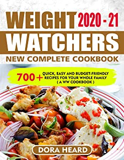 Weight Watchers New Complete Cookbook #2020-21: 700+ Quick, Easy And Budget-Friendly Recipes For Your Whole Family ( A WW ...