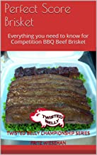 Perfect Score Brisket: Everything you need to know for Competition BBQ Beef Brisket