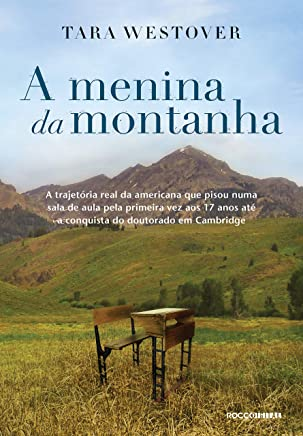 A menina da montanha: A trajetória real da americana que pisou numa sala de aula pela primeira vez aos 17 anos até a conquista do doutorado em Cambridge