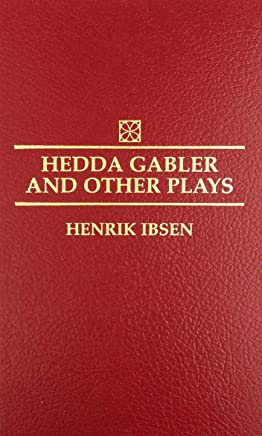 Hedda Gabler and Other Plays: The Pillars of the Community, The Wild Duck, Hedda Gabler